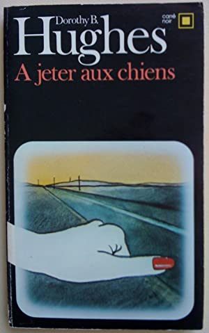 À jeter aux chiens (The Expendable Man): Hughes, Dorothy B.