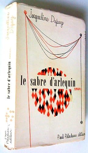Le sabre d'Arlequin. Roman: Jacqueline Dupuy