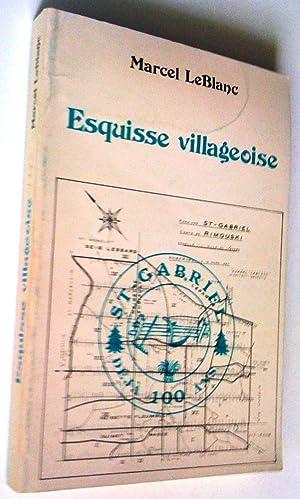 Esquisse villageoise. Saint-Gabriel de Rimouski, déjà 100: Marcel LeBlanc