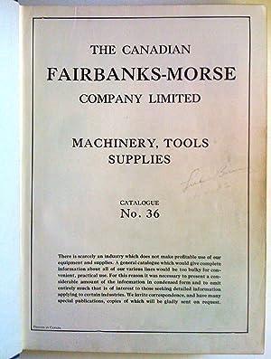 Fairbanks-Morse General Catalogue no 36. Machinery, Tools, Supplies: The Canadian Fairbanks-Morse ...