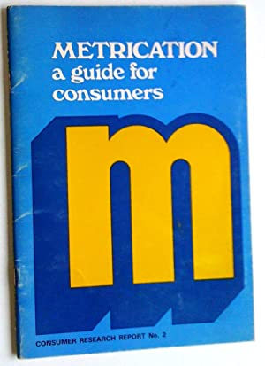 Metrication. A guide for consumers: Department of Consumer