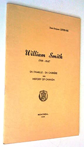 William Smith 1769-1847: sa famille, sa carrière, son History of Canada