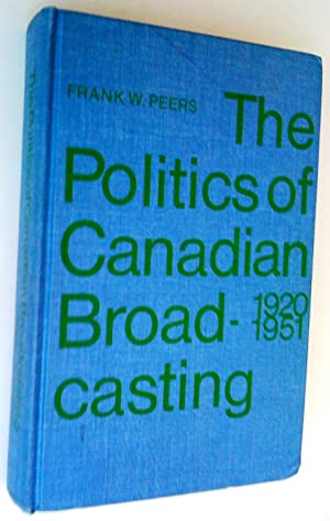 The Politics of Canadian Broadcasting 1920-1951