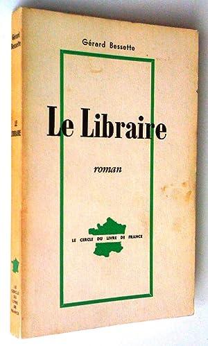 Le Libraire. Roman: Bessette, Gérard