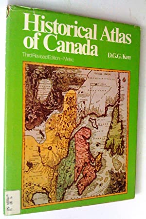 Historical Atlas of Canada, Third Revised Edition: Kerr, D. G.