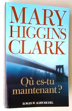 Où es-tu maintenant?: Clark, Mary Higgins