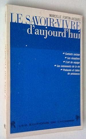 Le Savoir-Vivre d'aujourd'Hui. Contacts sociaux, les réceptions,: Fortin-Jacques, Marcelle