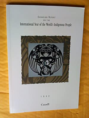 Canadian Report on the International Year of the World's Indigenous People 1993 Rapport du Canada...