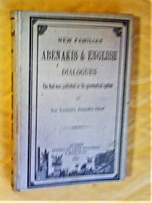 New Familiar Abenakis and English Dialogues.The first vocabulary ever published in the Abenakis l...