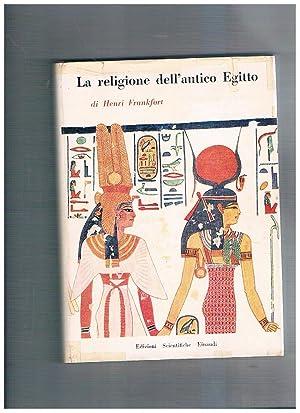 La religione dell'antico Egitto. Prefazione di Ernesto: FRANKFORT Henri.