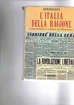 L'Italia della ragione. Lotta politica e cultura: SPADOLINI Giovanni.