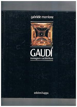 Gaudì immagine e architettura. Con un saggio: MORRIONE Gabriele.