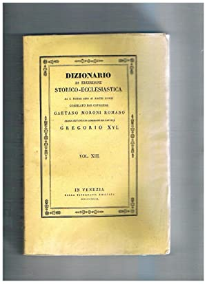 Dizionario di erudizione storico-ecclesiastica da S. Pietro sino ai nostri giorni compilato da ...