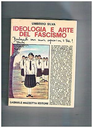 Ideologia e arte del fascismo.: SILVA Umberto.