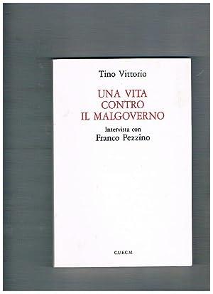 Una vita contro il malgoverno. Intervista con: VITTORIO Tino.