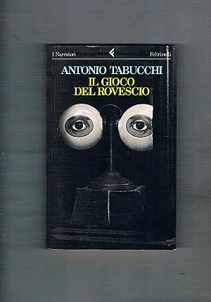 Il gioco del rovescio e altri racconti.: TABUCCHI Antonio.