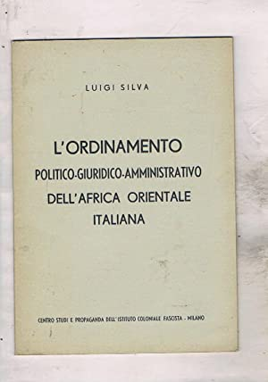 L'ordinamento politico-giuridico-amministrativo dell'Africa Orientale Italiana.: SILVA Luigi.