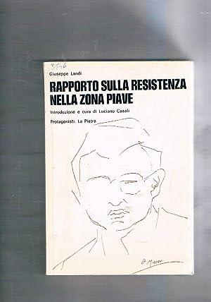 Rapporto sulla resistenza nella zona Piave. Introduzione: LANDI Giuseppe.