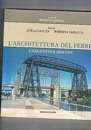 L'architettura del ferro: l'Argentina 1850-1930.: IOLITA Otello e