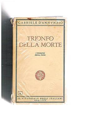 Trionfo della morte. Serie i romanzi della: D'ANNUNZIO Gabriele.