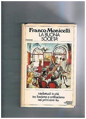 La buona società. Romanzo. Intellettuali in crisi: MONICELLI Franco.