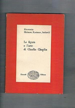 La figura e l'arte di Charlie Chaplin.: EISENSTEIN, BLEIMANN, KOSINZEV,