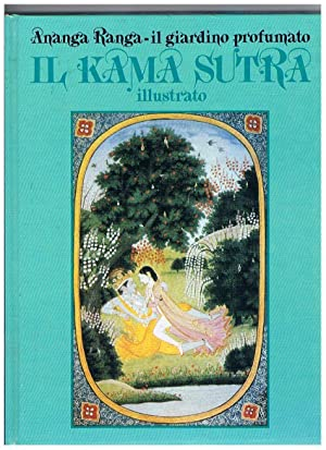 Il Kamasutra illustrato. Ananga-Ranga, il giardino profumato.: Anonimo.
