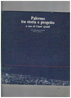 Palermo tra storia e progetto. Con scritti: AJROLDI Cesare, a