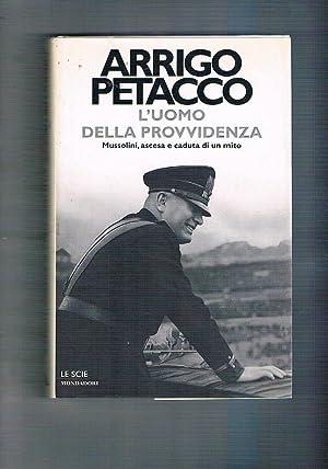 L'uomo della provvidenza. Mussolini, ascesa e caduta: PETACCO Arrigo.