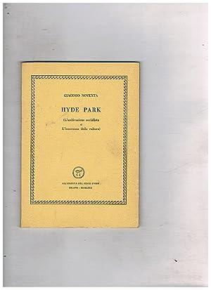 Hyde Park (l'unificazione socialista o l'innocenza della: NOVENTA Giacomo.