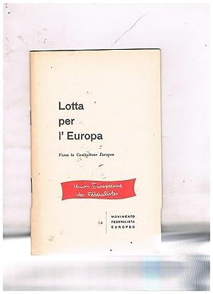 Lotta per l'Europa. Veso la coatituzione Europea.: AA. VV.