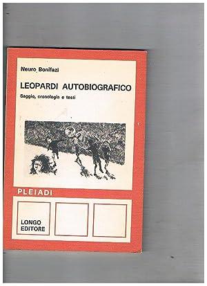 Leopardi autobiografico. Saggio, cronologia e testi. Coll.: BONIFAZI Neuro.