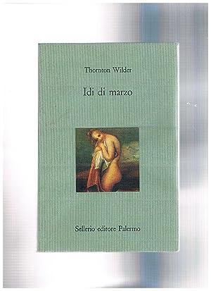 Idi di marzo. Traduzione di Fernanda Pivano.: WILDER Thornton.