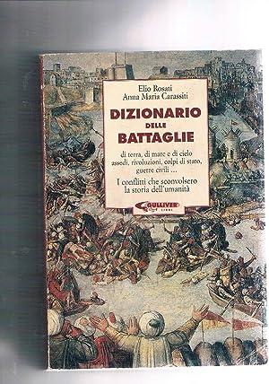 Dizionario delle battaglie di terra, di mare: ROSATI Elio, CARASSITI