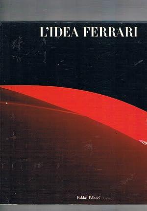 L'idea Ferrari. Catalogo della mostra fatta a: AA. VV.