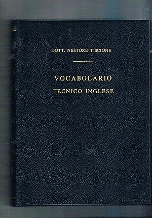 Vocabolario tecnico inglese. Terminolofia tecnica, nautica, meccanica,: TISCIONE Nestore.