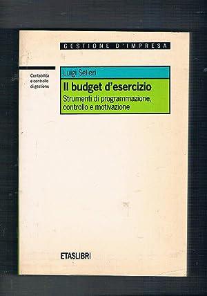 Il budget d'esercizio. Strumenti di programmazione, controllo: SELLERI Luigi.