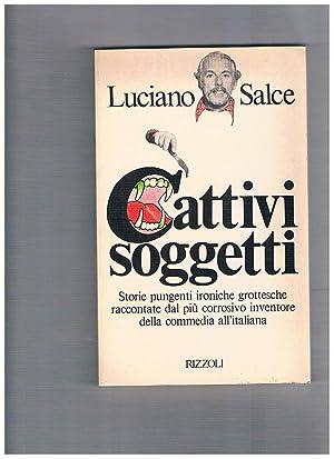 Cattivi soggetti, storie pungenti ironiche grottesche.: SALCE Luciano.