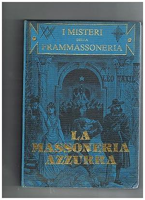 I misteri della frammassoneria, la massoneria azzurra.: TAXIL Leo.