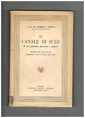 Il Canale di Suez. Il suo passato, presente e futuro. Prefazione di Luigi Villari, traduzione e ...