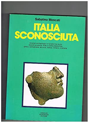 L'italia sconosciuta. Itinerari archeologici e turistici tra: MOSCATI Sabatino.
