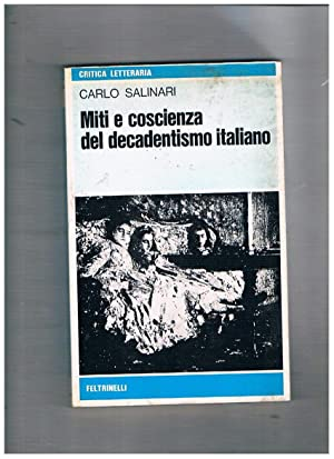 Miti e coscienza del decadentismo italiano (D'Annunzio,: SALINARI Carlo.