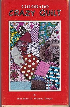 Colorado Crazy Quilt: Hunt, Inez; Draper,