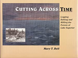 Cutting Across Time: Logging, Rafting and Milling the Forests of Lake Superior