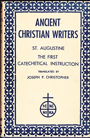 Ancient Christian Writers: St. Augustine The First Catechetical Instruction: No.2