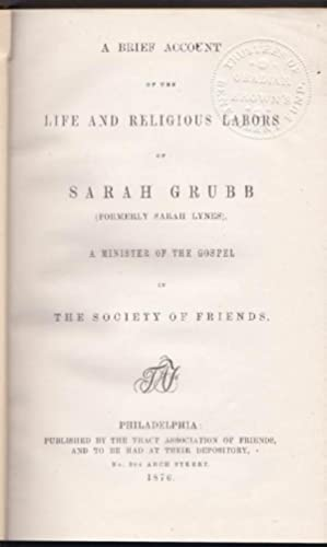 A Brief Account of the Life and Religious Labors of Sarah Grubb (Formerly Sarah Lynes) A Minister...