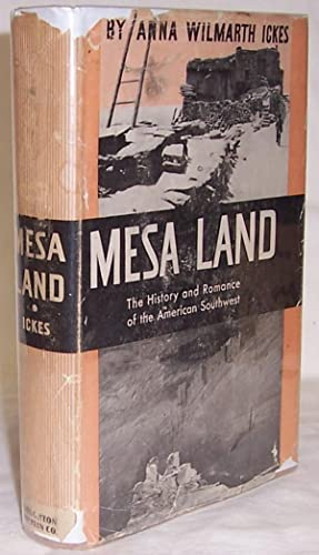 Mesa Land: The History and Romance of: Ickes, Anna Wilmarth