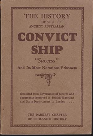"""The History of the Convict Ship """"Success"""": Compiled from Governmental"""
