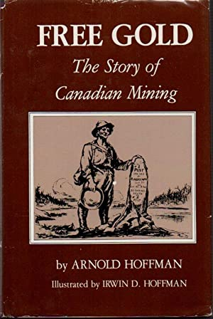 Free Gold: The Story of Canadian Mining
