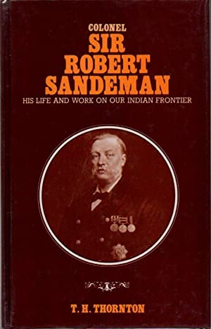 Colonel Sir Robert Sandeman: His Life and Work on Our Indian Frontier